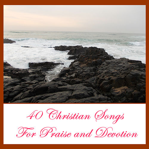 Play & Download 40 Christian Songs for Praise and Devotion by Various Artists | Napster