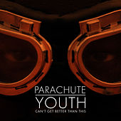 Can't Get Better Than This by Parachute Youth