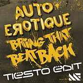 Play & Download Bring That Beat Back (Tiësto Edit) - Single by Autoerotique | Napster