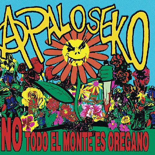 Play & Download No Todo El Monte Es Oregano by A Palo Seko | Napster