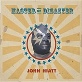Play & Download Master of Disaster by John Hiatt | Napster
