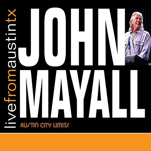 Play & Download Live From Austin TX by John Mayall | Napster