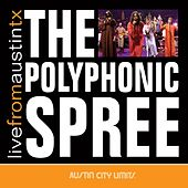 Play & Download Live From Austin TX by The Polyphonic Spree | Napster
