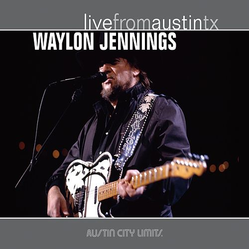 Live From Austin TX by Waylon Jennings