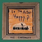 Play & Download Is the Actor Happy? by Vic Chesnutt | Napster