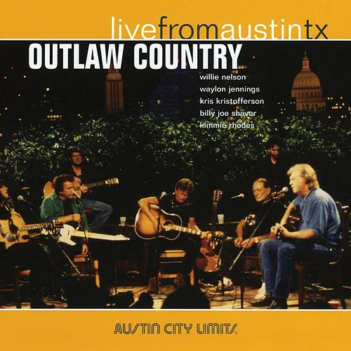 Play & Download Outlaw Country: Live From Austin TX by Various Artists | Napster