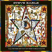 I'll Never Get Out of This World Alive by Steve Earle