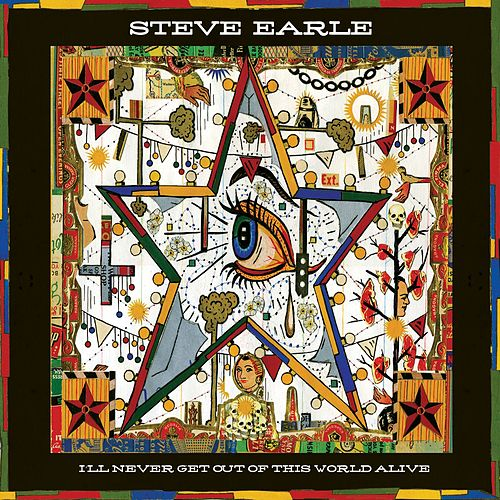 Play & Download I'll Never Get Out of This World Alive by Steve Earle | Napster