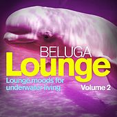 Beluga Lounge, Vol.2 (Lounge and Chill Out Moods for Underwater Living) by Various Artists