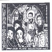 Dub Plate Selection 1 by Alpha & Omega