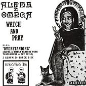 Play & Download Watch & Pray / Overstanding by Alpha & Omega | Napster