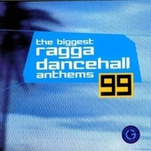The Biggest Ragga Dancehall Anthems '99 by Various Artists