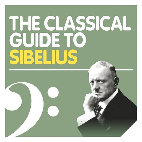 The Classical Guide to Sibelius von Various Artists