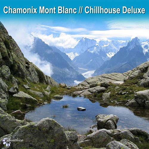 Play & Download Chamonix Mont Blanc Chillhouse Deluxe by Various Artists | Napster