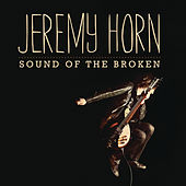 Play & Download Sound Of The Broken by Jeremy Horn | Napster