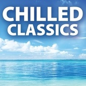 Play & Download Chilled Classics by Various Artists | Napster