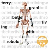 Better Living With Robots - EP by Terry Grant