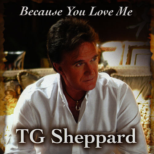 Because You Love Me by T.G. Sheppard