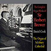 Play & Download The Complete Organ Works of Sir Herbert Brewer / The Organ of Salisbury Cathedral by Daniel Cook | Napster