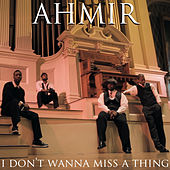 I Don't Wanna Miss A Thing (cover) by Ahmir