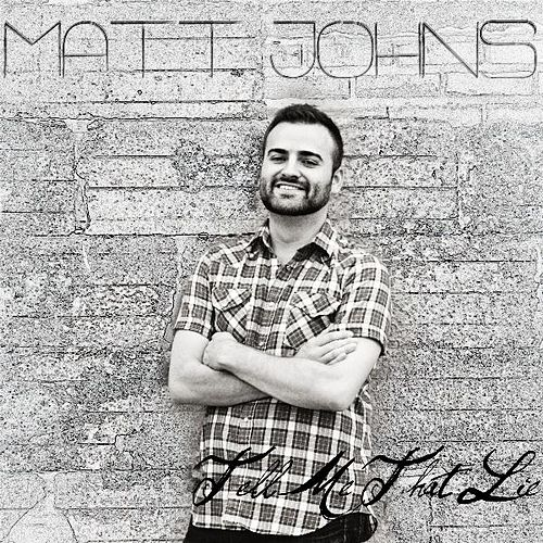 Play & Download Tell Me That Lie - Single by Matt Johns | Napster