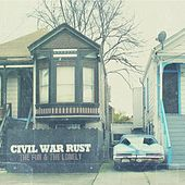 Play & Download The Fun & The Lonely by Civil War Rust | Napster