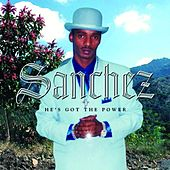 Play & Download He's Got The Power by Sanchez | Napster