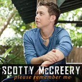 Please Remember Me by Scotty McCreery