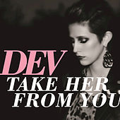 Play & Download Take Her From You by Dev | Napster