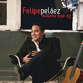 De Otra Manera de Felipe Peláez (Pipe Peláez)