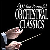 Play & Download 40 Most Beautiful Orchestral Classics by Various Artists | Napster