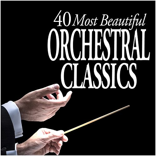 40 Most Beautiful Orchestral Classics by Various Artists