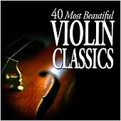 Play & Download 40 Most Beautiful Violin Classics by Various Artists | Napster