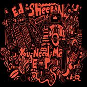 Play & Download You Need Me by Ed Sheeran | Napster