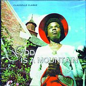 God Is A Mountain by Claudelle Clarke