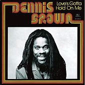 Love's Gotta Hold On Me by Dennis Brown