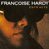 Play & Download Entr'Acte by Francoise Hardy | Napster