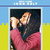 Play & Download Why I Care by John Holt   Napster