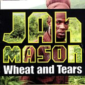 Wheat & Tears by Jah Mason