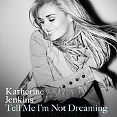 Tell Me I'm Not Dreaming by Katherine Jenkins