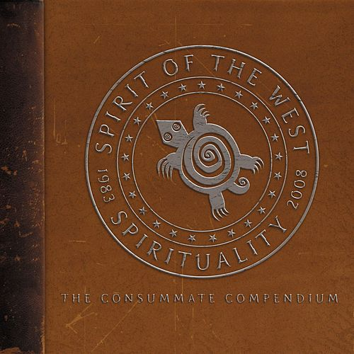 Play & Download Spirituality 1983-2008: The Consummate Compendium by Spirit of the West | Napster