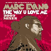 Play & Download The Way U Love Me [2009 Mixes] by Marc Evans | Napster