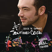 Play & Download Cruce de caminos: Acústico, real y en vivo by Santiago Cruz | Napster