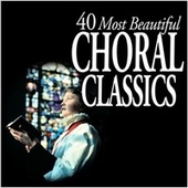 Play & Download 40 Most Beautiful Choral Classics by Various Artists | Napster