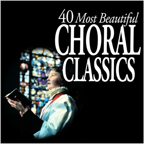 40 Most Beautiful Choral Classics by Various Artists