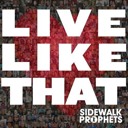 Play & Download Live Like That by Sidewalk Prophets | Napster