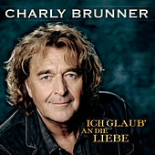 Play & Download Ich glaub' an die Liebe by Charly Brunner | Napster