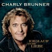 Ich glaub' an die Liebe by Charly Brunner