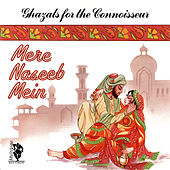 Ghazals For The Connoisseur (Mere Naseeb Mein) by Various Artists