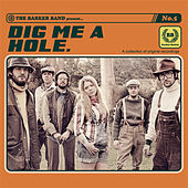 Play & Download Dig Me a Hole by The Barker Band | Napster